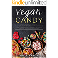 Vegan Candy: Gummy and Chocolate Recipes For A Plant-Based, Vegan, Or Vegetarian Diet. Delicious Vegan Treats For All…