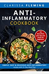 Anti-Inflammatory Cookbook: Simple, Easy & Delicious Anti-Inflammatory Recipes with 21-Day Meal Plan (40 Recipes plus tips and tricks for beginners) Kindle Edition