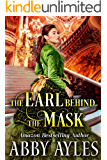 The Earl Behind the Mask: A Clean & Sweet Regency Historical Romance Novel