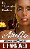 His Chocolate Fantasy: Abella: A BWWM Billionaire Interracial Erotic Pregnancy Romance