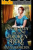 A Pure Lady for the Broken Duke: A Historical Regency Romance Novel (English Edition)