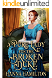A Pure Lady for the Broken Duke: A Historical Regency Romance Novel