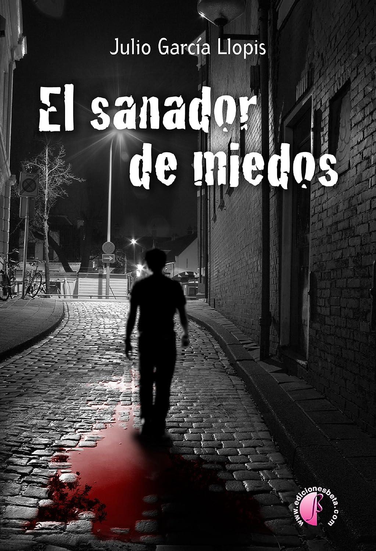 El sanador de miedos (Novela) eBook: García Llopis, Julio: Amazon ...