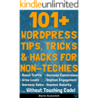 101+ WordPress Tips, Tricks & Hacks For Non-Techies: Boost Traffic, Get More Leads & Make More Sales Using WordPress ... With No Coding Skills Required! (English Edition)