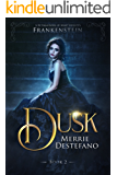 Dusk: A Re-Imagining of Mary Shelley's Frankenstein (The Frankenstein Saga Book 2)