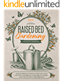 Raised Bed Gardening: The 30-Minute Guide to Keep 365 Days Active your Bed of Vegetables, Herbs and Fruits with Fast Results