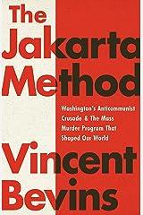 The Jakarta Method: Washington's Anticommunist Crusade and the Mass Murder Program that Shaped Our World Kindle Edition