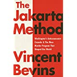 The Jakarta Method: Washington's Anticommunist Crusade and the Mass Murder Program that Shaped Our World