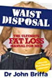 Waist Disposal: The Ultimate Fat Loss Manual for Men