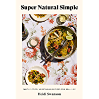 Super Natural Simple: Whole-Food, Vegetarian Recipes for Real Life [A Cookbook] (English Edition)