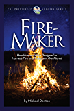 Fire-Maker: How Humans Were Designed to Harness Fire and Transform Our Planet (The Privileged Species Series Book 1) (English Edition)
