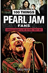 100 Things Pearl Jam Fans Should Know & Do Before They Die (100 Things...Fans Should Know) Kindle Edition