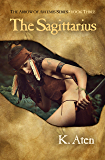 The Sagittarius: Book 3 in the Arrow of Artemis Series