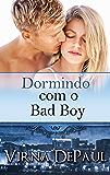 Dormindo com o Bad Boy (Dormindo com os Solteirões Livro 2) (Portuguese Edition)