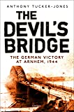 Devil's Bridge, The: The German Victory at Arnhem, 1944