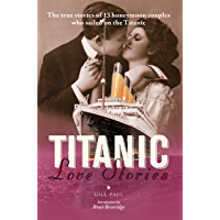 Titanic Love Stories: The true stories of 13 honeymoon couples who sailed on the Titanic (Love Stories Series Book 1)
