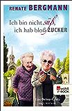Ich bin nicht süß, ich hab bloß Zucker: Eine Online-Omi sagt, wie's ist (German Edition)