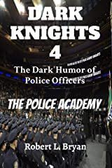 DARK KNIGHTS 4  The Dark Humor of Police Officers: The Police Academy Kindle Edition