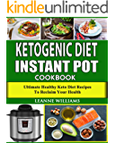 Ketogenic Diet Instant Pot Cookbook: Ultimate Healthy Keto Diet Recipes to reclaim your health (keto diet cookbook, Instant Pot Low Carb Recipes)