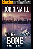 To The Bone (A Kate Reid Novel Book 9)
