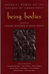 Being Bodies: Buddhist Women on the Paradox of Embodiment Paperback