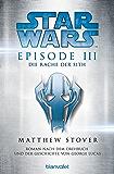 STAR WARS - EPISODE III: Die Rache der Sith - Roman nach der Geschichte von George Lucas und dem Drehbuch von George Lucas (Filmbücher 3)