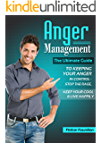 Anger Management: The Ultimate Guide to Keeping Your Anger in Control – Stop the Rage, Keep Your Cool, and Live Happily