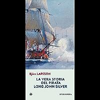 La vera storia del pirata Long John Silver (Narrativa) (Italian Edition)