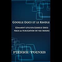Google Docs et le Kindle: Comment utiliser Google Docs pour la publication de vos ebooks (French Edition)
