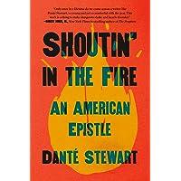 Shoutin' in the Fire: An American Epistle