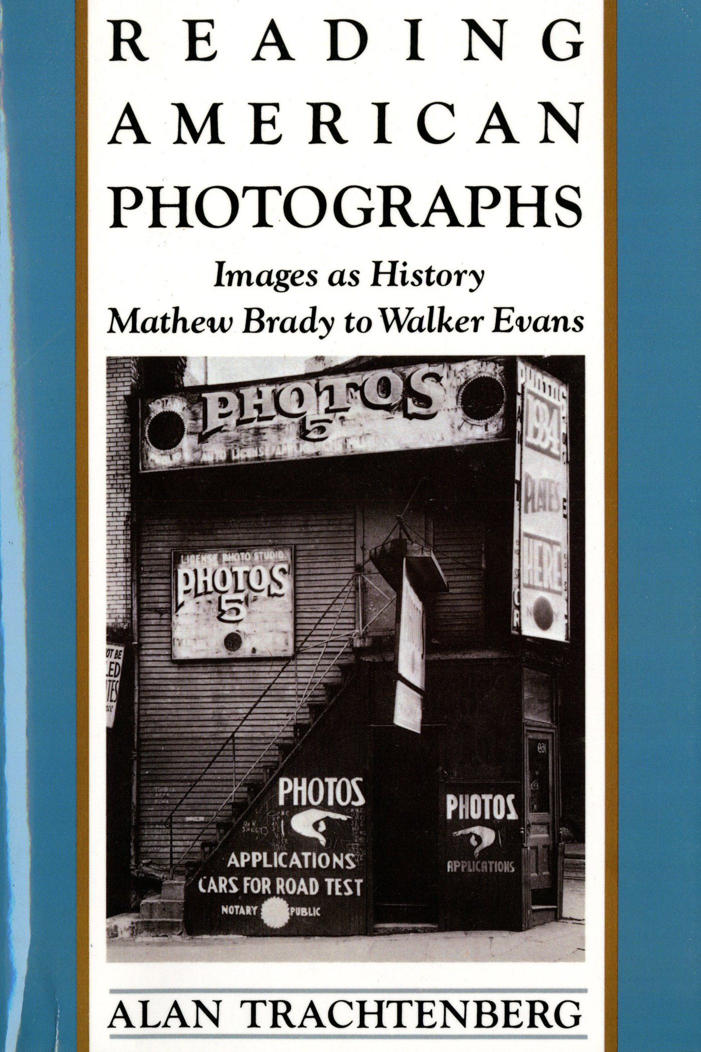 Reading American Photographs: Images as History-Mathew Brady to Walker Evans por Alan Trachtenberg