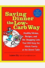 Saving Dinner the Low-Carb Way: Healthy Menus, Recipes, and the Shopping Lists That Will Keep the Whole Family at the Dinner Table Paperback