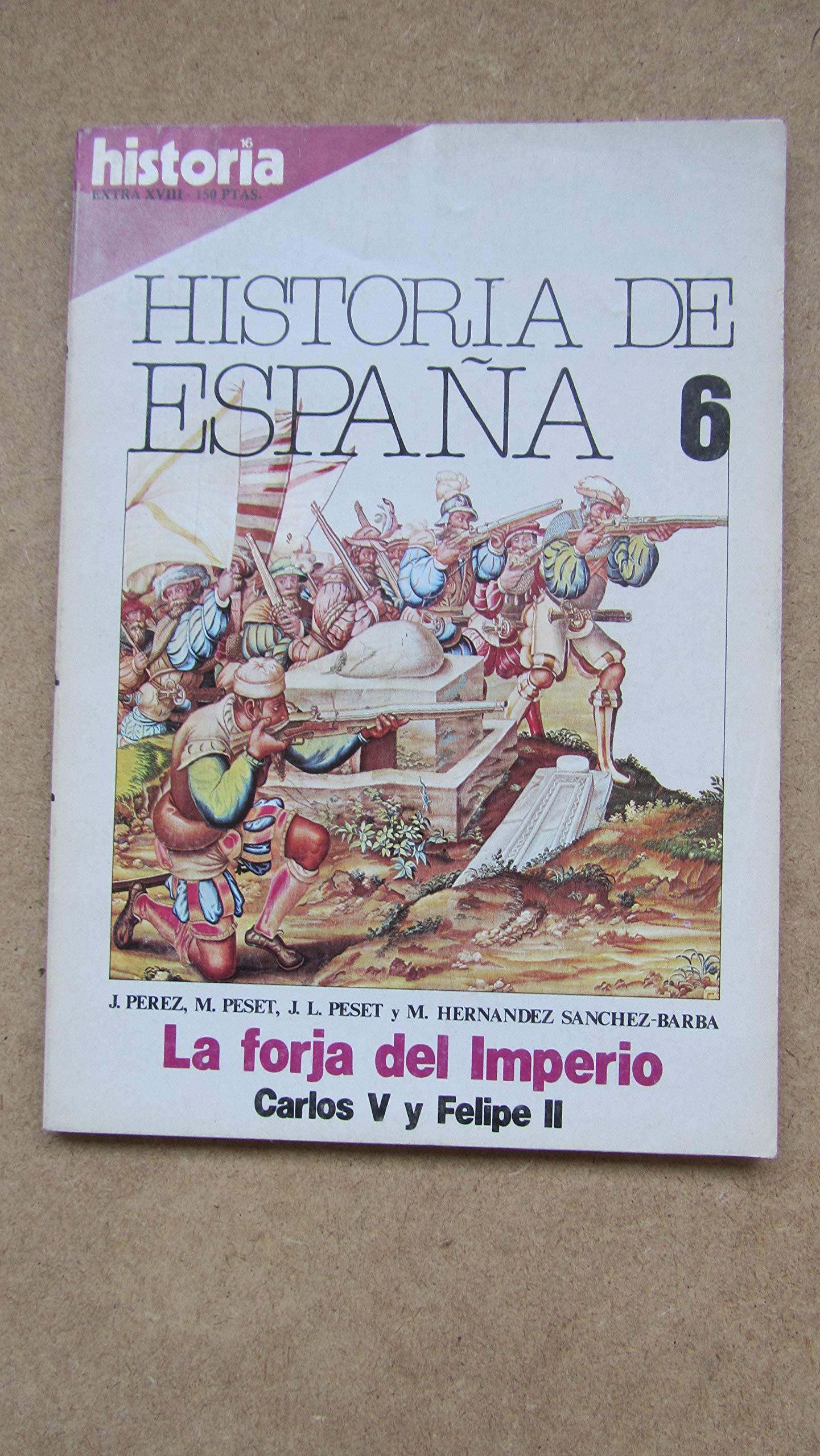 HISTORIA DE ESPAÑA 6. La forja del Imperio. Carlos V y Felipe II ...
