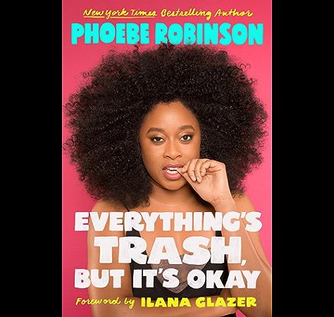 Everything S Trash But It S Okay Kindle Edition By Robinson Phoebe Glazer Ilana Literature Fiction Kindle Ebooks Amazon Com