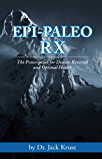 Epi-paleo Rx: The Prescription for Disease Reversal and Optimal Health