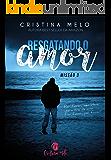 Resgatando o Amor (Missão Livro 3)