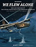 We Flew Alone 2nd Edition: Men and Missions of the United States Navy's B-24 Liberator Squadrons Pacific Operations…