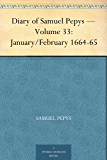 Diary of Samuel Pepys — Volume 33: January/February 1664-65 (English Edition)