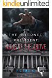The Internet President: None of the Above (The Internet President Series Book 1)