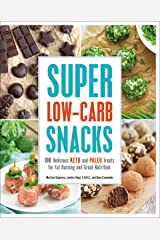 Super Low-Carb Snacks: 100 Delicious Keto and Paleo Treats for Fat Burning and Great Nutrition Kindle Edition