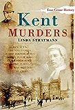 Kent Murders (Sutton True Crime History)