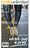 what sup Korea Vol.009: SHOES of LATE AUTUMN / DONGMYO MARKET (English Edition)