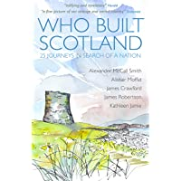 Who Built Scotland: 25 Journeys in Search of a Nation