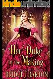 Her Duke in the Making: A Historical Regency Romance Book