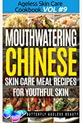 Mouthwatering Chinese Cook Book Skin Care Recipes For Youthful Skin: The Chinese Cookbook Anti Aging Diet (The Ageless Skin Care Cookbook Volume 9) Kindle Edition