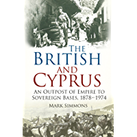 The British and Cyprus: An Outpost of Empire to Sovereign Bases, 1878-1974