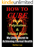 Prevent and Reverse Heart Disease: How To Cure Heart Palpitation and Irregular Missed Beats