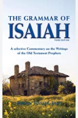 The Grammar of Isaiah: A Selective Commentary on the Writings of Isaiah Kindle Edition
