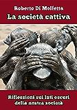 La società cattiva: Riflessioni sui lati oscuri della nostra società (Italian Edition)