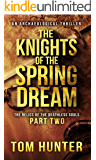 The Knights of the Spring Dream: An Archaeological Thriller: The Relics of the Deathless Souls, part 2